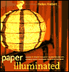 Paper Illuminated: 15 Projects for Making Handcrafted Luminaria, Lanterns, Screens, Lamp Shades