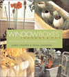 Click here for larger photo of Window Boxes: Indoors and Out ; 100 Projects & Planting Ideas for All Four Seasons