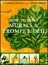 Click here for larger photo of How to Paint Murals & Trompe L'Oeil