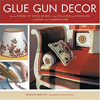 Glue Gun Decor : How to Dress Up Your Home-from Pillows and Curtains to Sofas and Lampshades