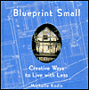 Click here for larger photo of Blueprint Small: Creative Ways to Live with Less