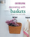 Country Living Decorating with Baskets: Accents for Every Room (Country Living)
