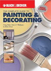 The Complete Guide to Painting & Decorating : Using Paint, Stain & Wallpaper in Home Decor
