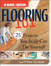 Black & Decker® Flooring 101 : 25 Projects You Really Can Do Yourself (Black & Decker 101)