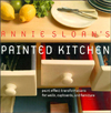 Annie Sloan's Painted Kitchen: Paint Effect Transformations for Walls, Cupboards, and Furniture