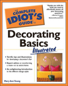 Complete Idiot's Guide to Decorating Basics Illustrated (The Complete Idiot's Guide)