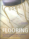 Flooring: The Essential Source Book for Planning, Selecting And Restoring Floors