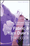 The Fabric & Yarn Dyer's Handbook: Over 100 Inspirational Recipes for Dyeing and Decorating