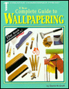 Click here for larger photo of The Complete Guide to Wallpapering