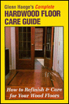 Click here for larger photo of Glenn Haege's Complete Hardwood Floor Care Guide : How to Refinish & Care for Your Wood Floor