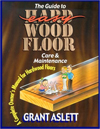 The Guide to Easy Wood Floor Care and Maintenance: A Complete Owners Manual for Hardwood Floors