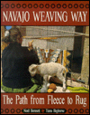 Navajo Weaving Way : The Path from Fleece to Rug